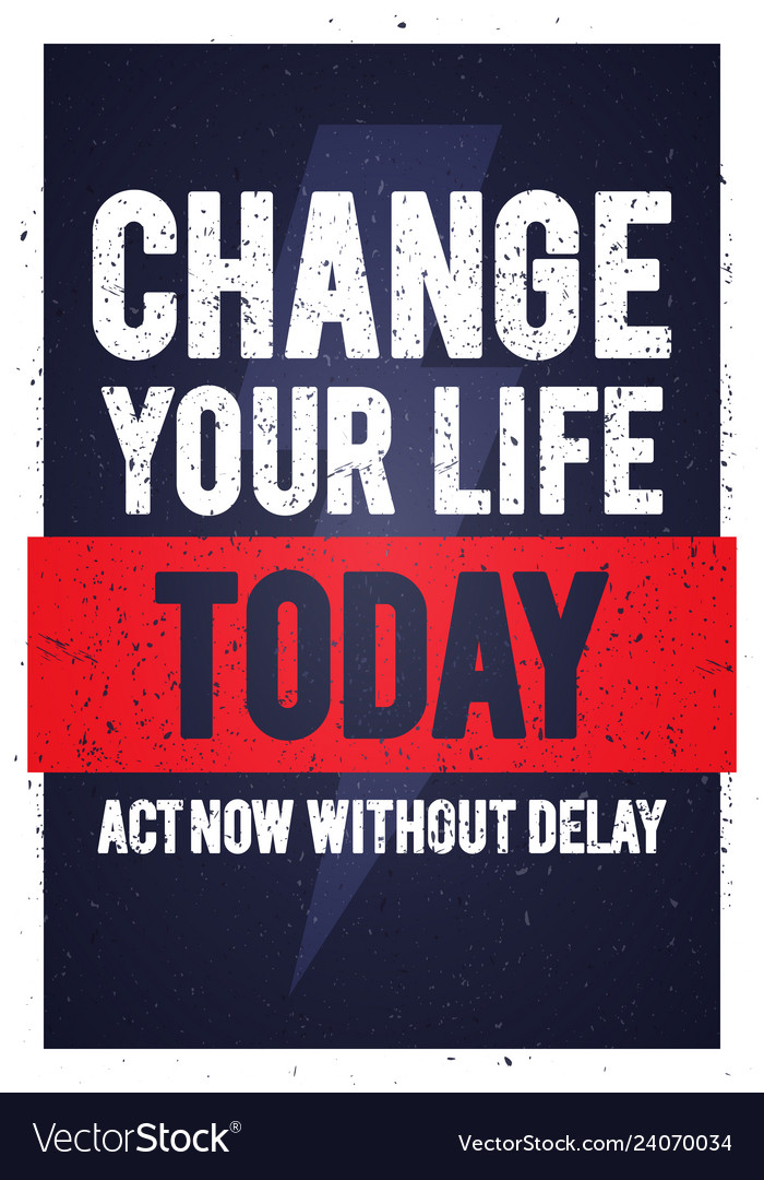 Motivation quote change your life today