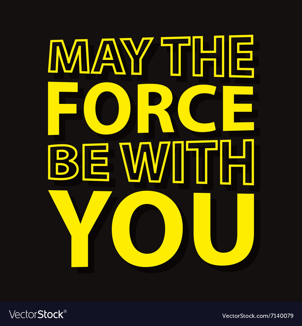 May The Force Be With You Typographic Quote Vector Image