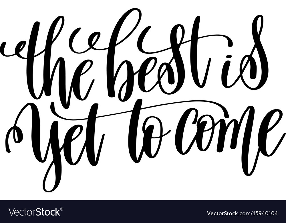 Best Is Yet To Come Black And White Hand Vector Image
