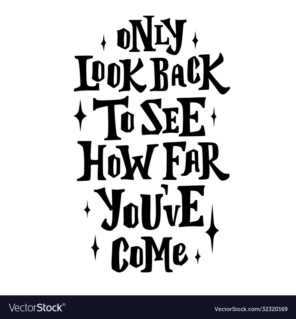 Only look back to see how far you come hand