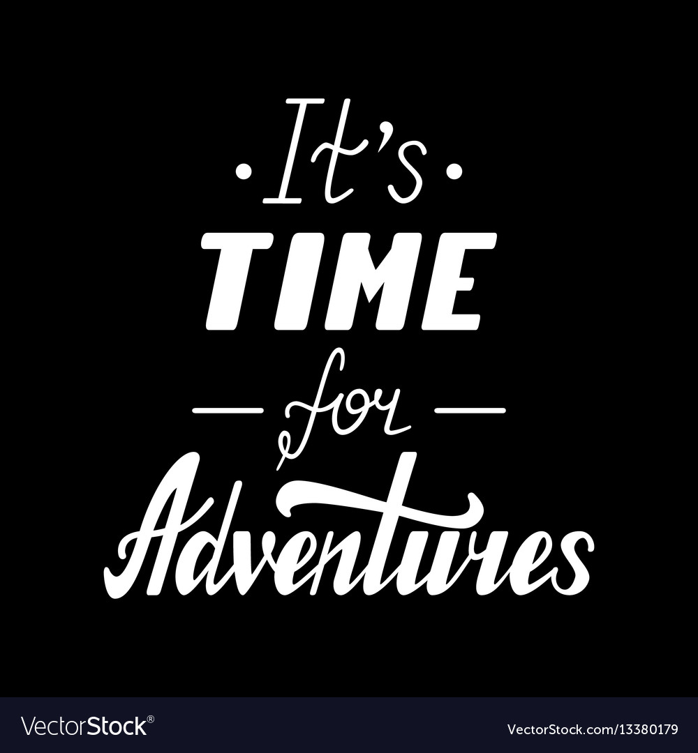 It s time for adventures