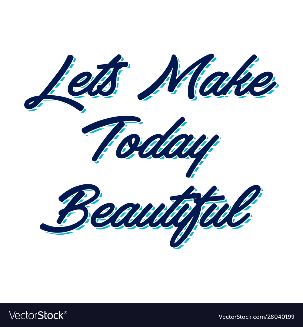 Lets make today beautiful hand lettering