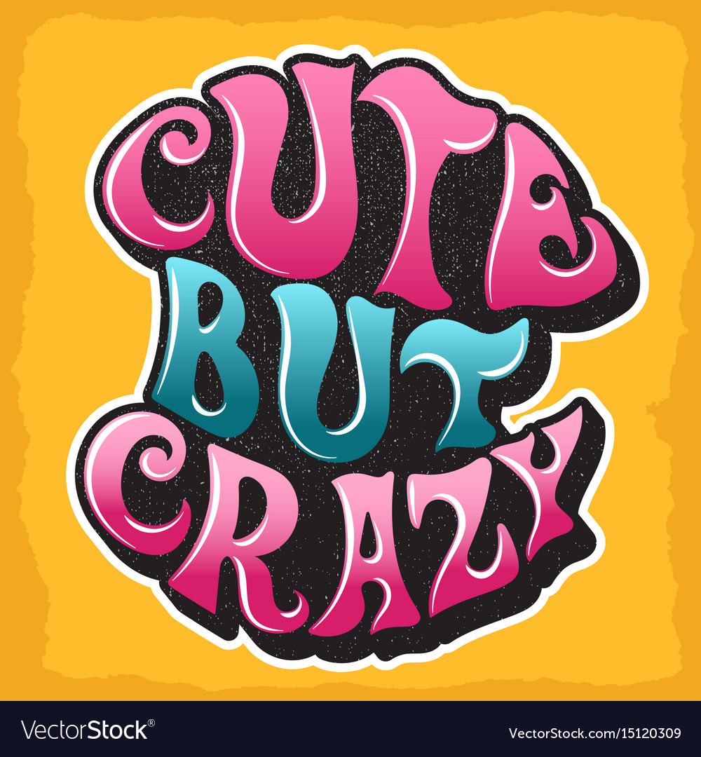 Cute but crazy custom hand drawn lettering vector image