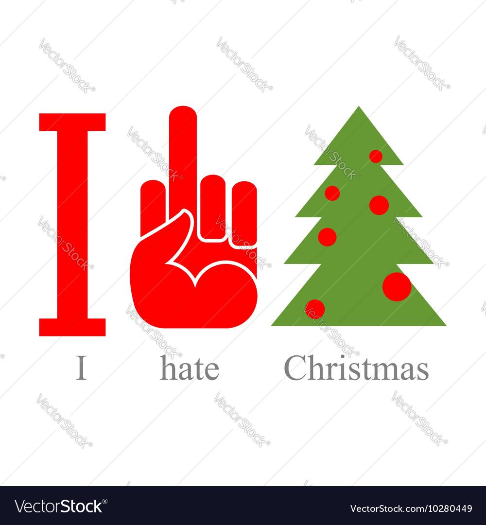 I Hate Christmas.I Hate Christmas Symbol Of Hatred And Tree