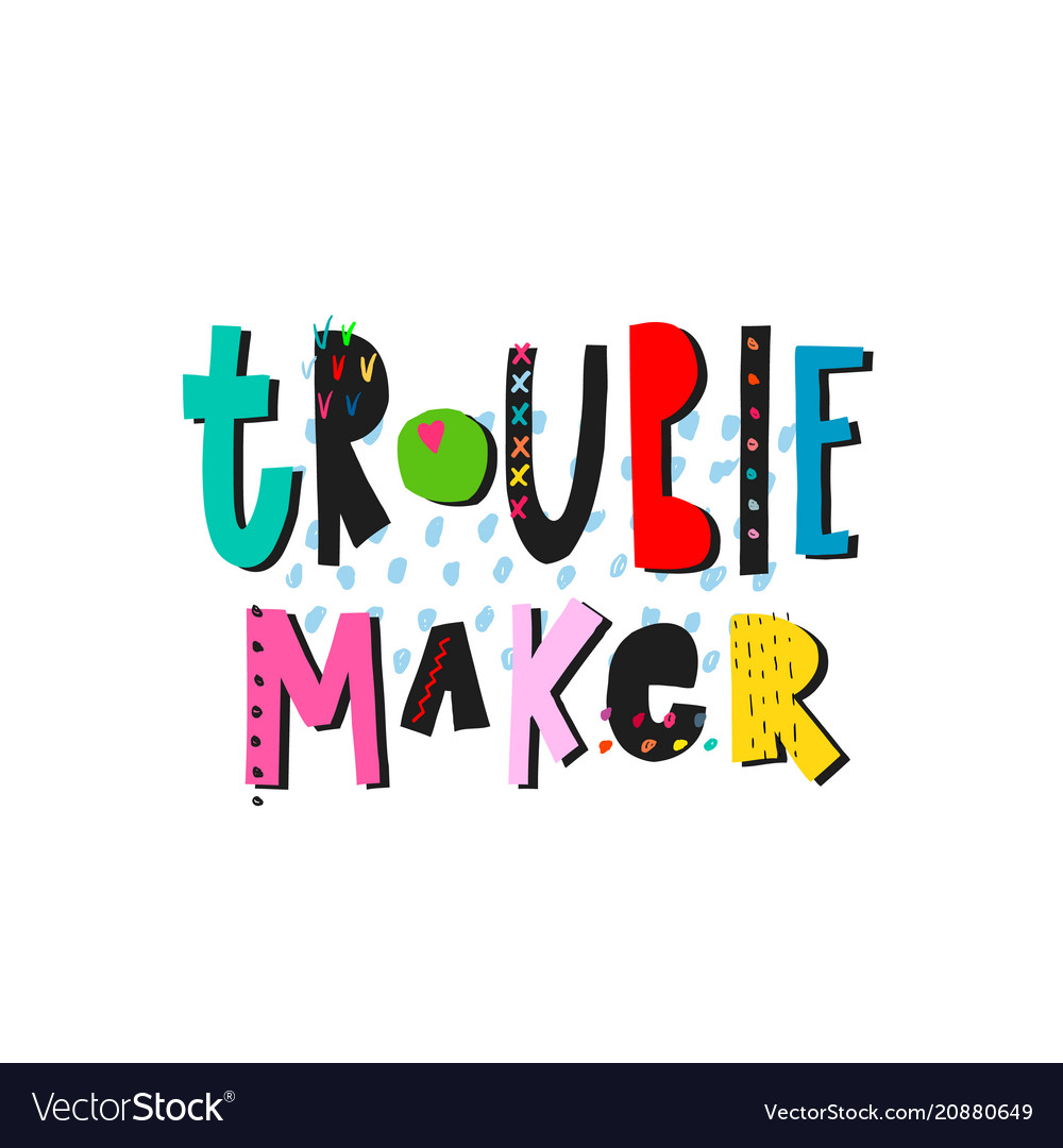 Image of: Hack Vectorstock Trouble Maker Lettering Typography Quote Vector Image