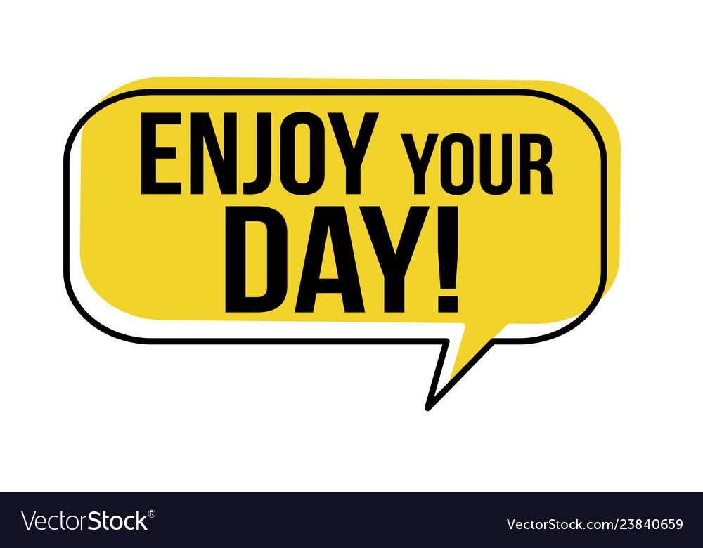 Enjoy your day speech bubble