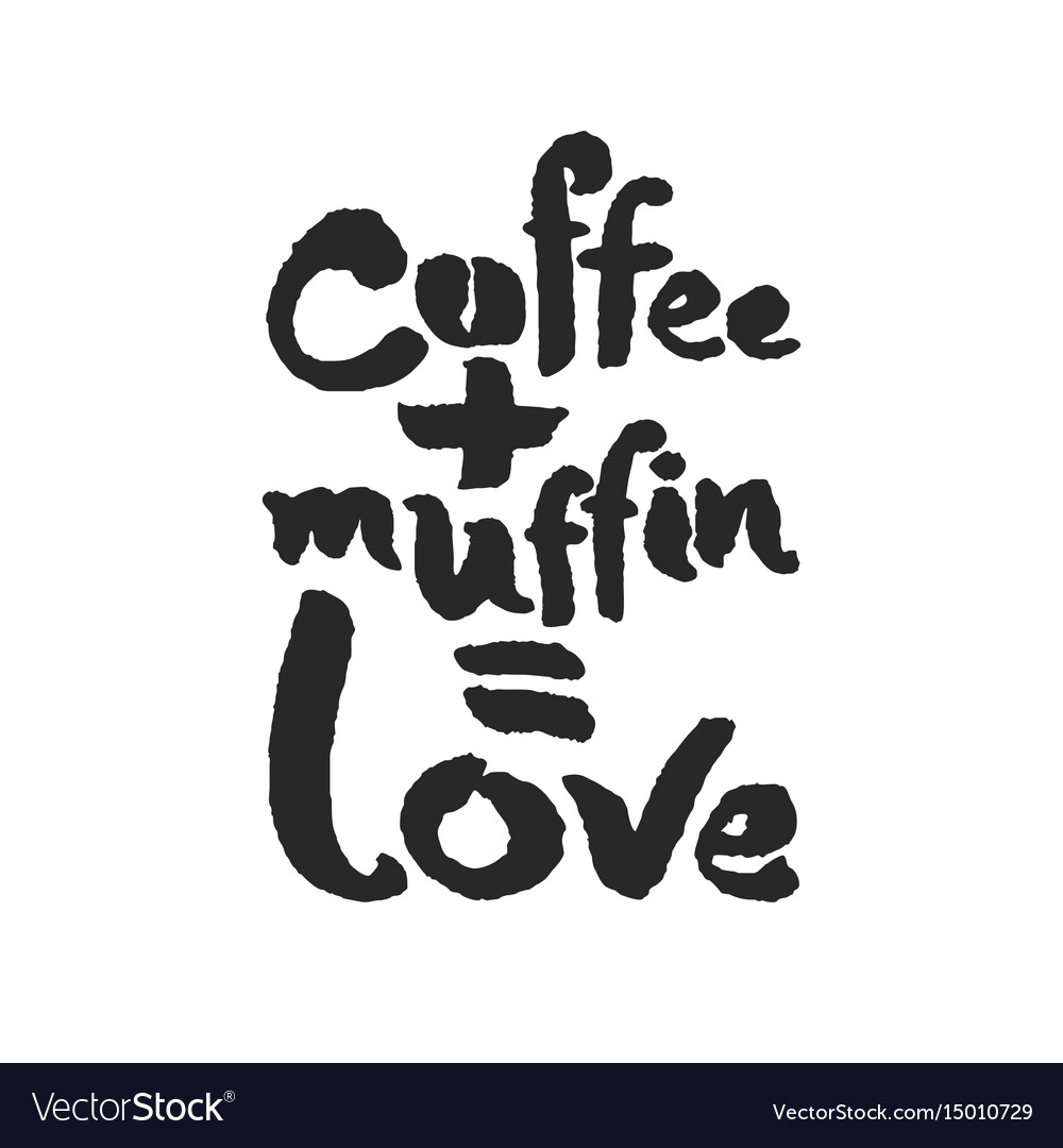 Coffee plus muffin is love calligraphy lettering vector image
