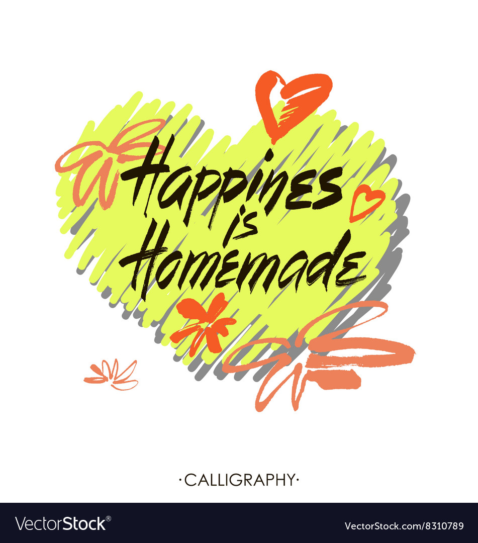 Happiness Quote | Happiness Is Homemade Inspirational Quote About