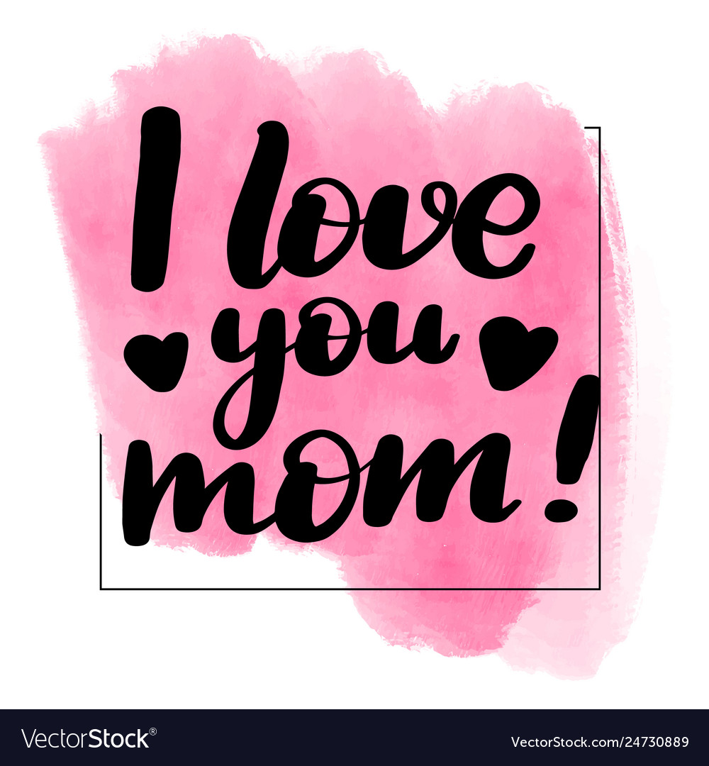 I Love You Mom Royalty Free Vector Image Vectorstock