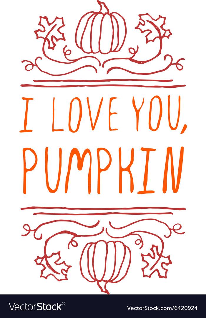 I love you pumpkin - typographic element