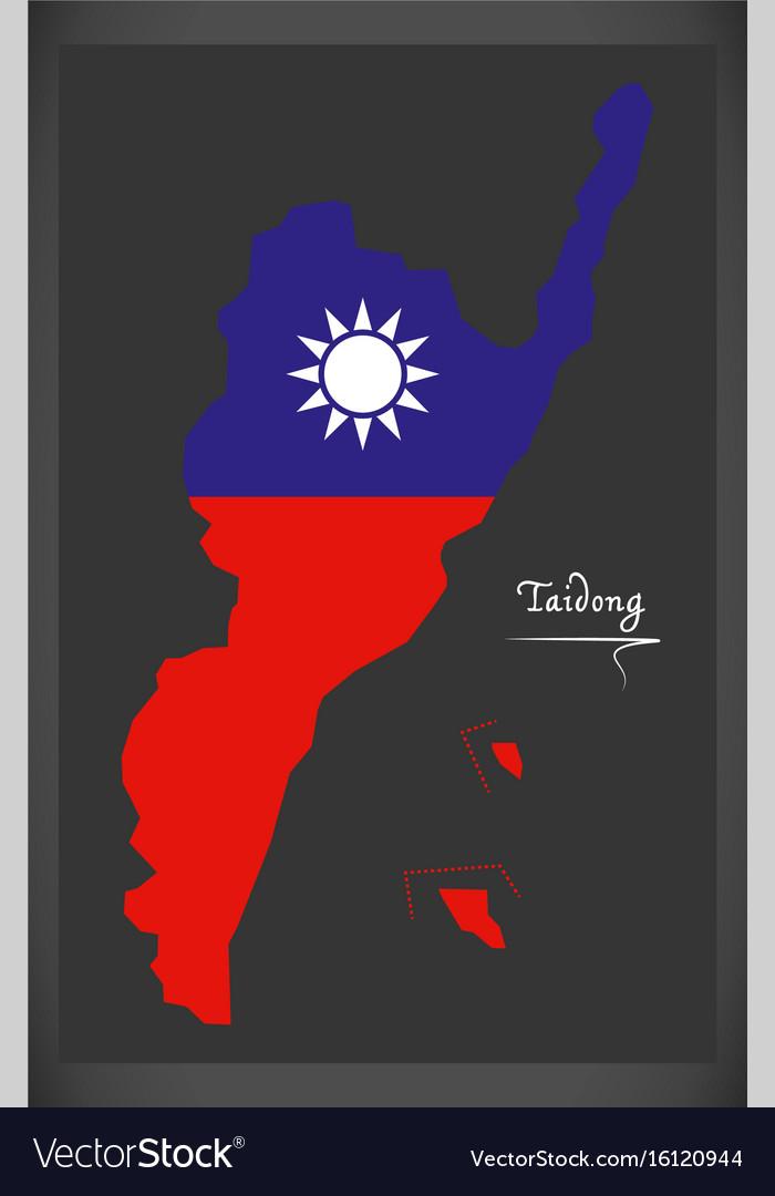 Taidong taiwan map with taiwanese national flag vector image