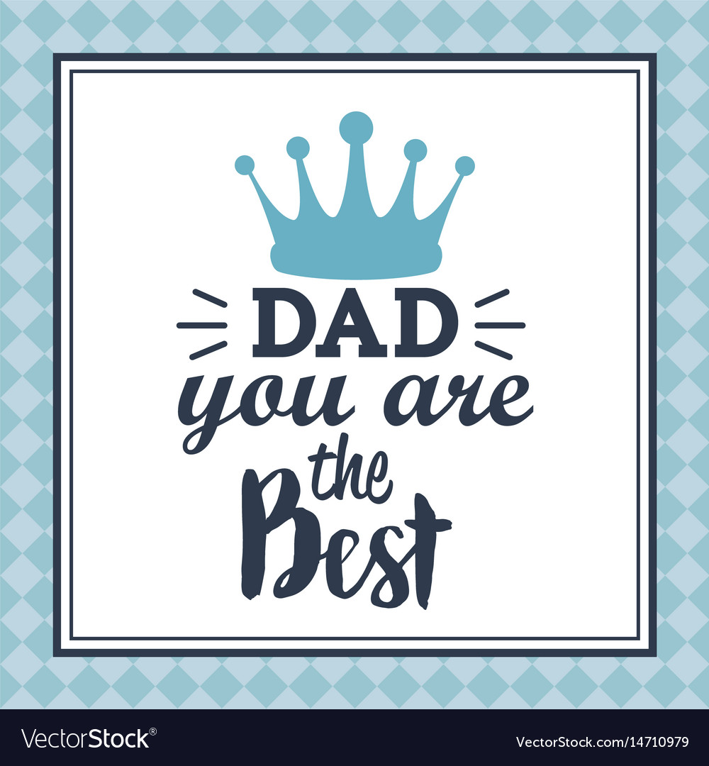 You Are The Best Dad Greeting Card Message Text Vector Image