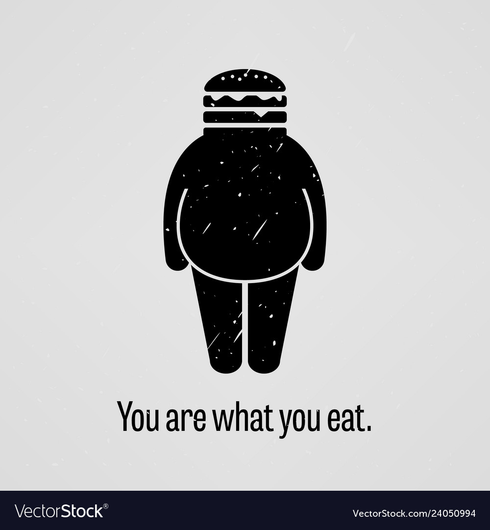 You are what you eat fat version a motivational
