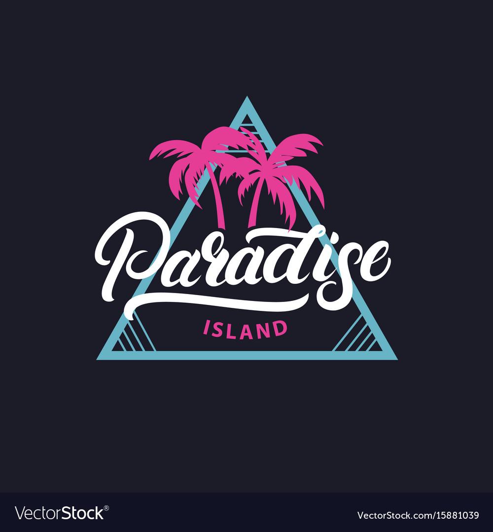 Paradise island hand written lettering tee print vector image