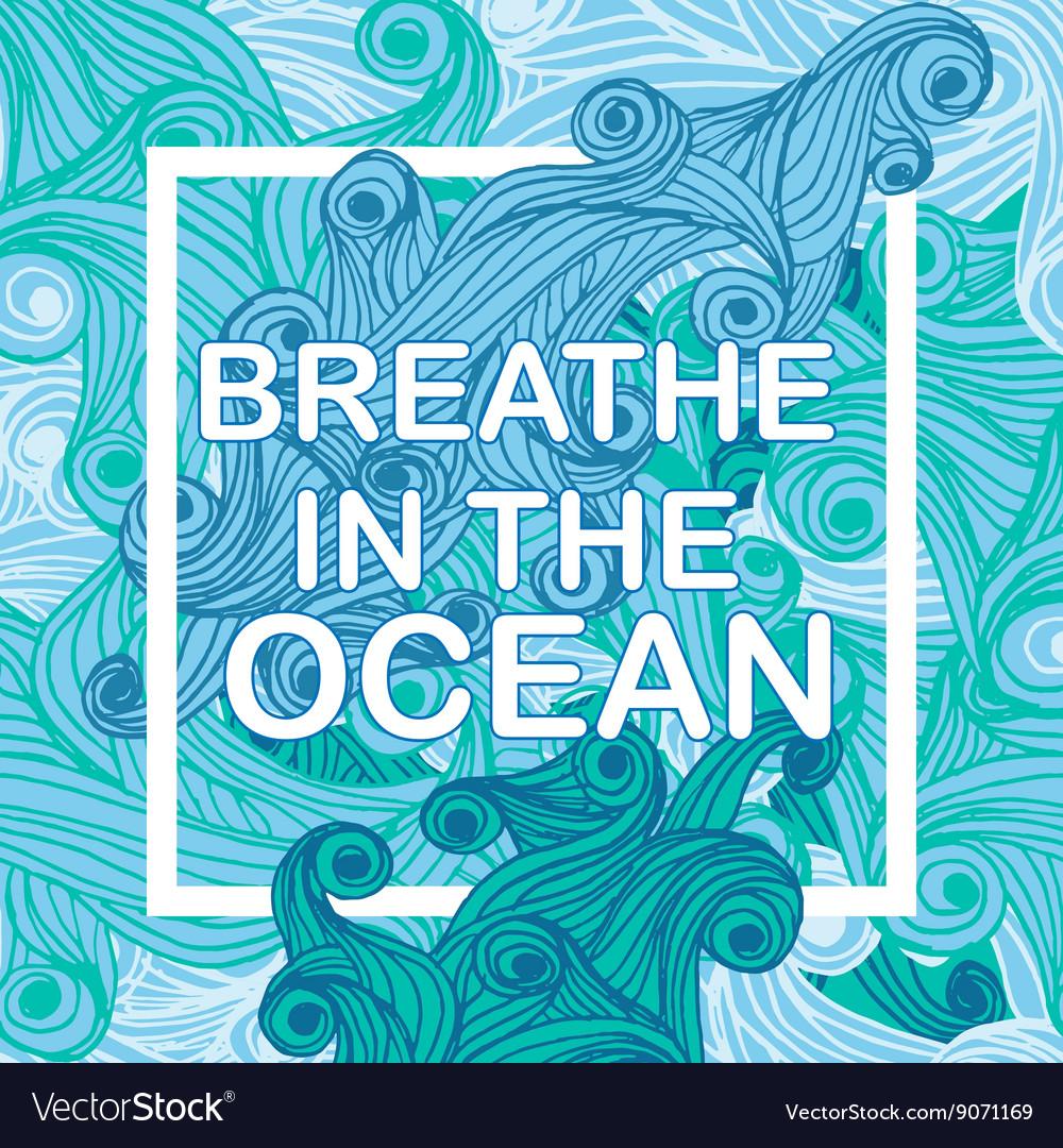 Breathe in the ocean typographic nautical
