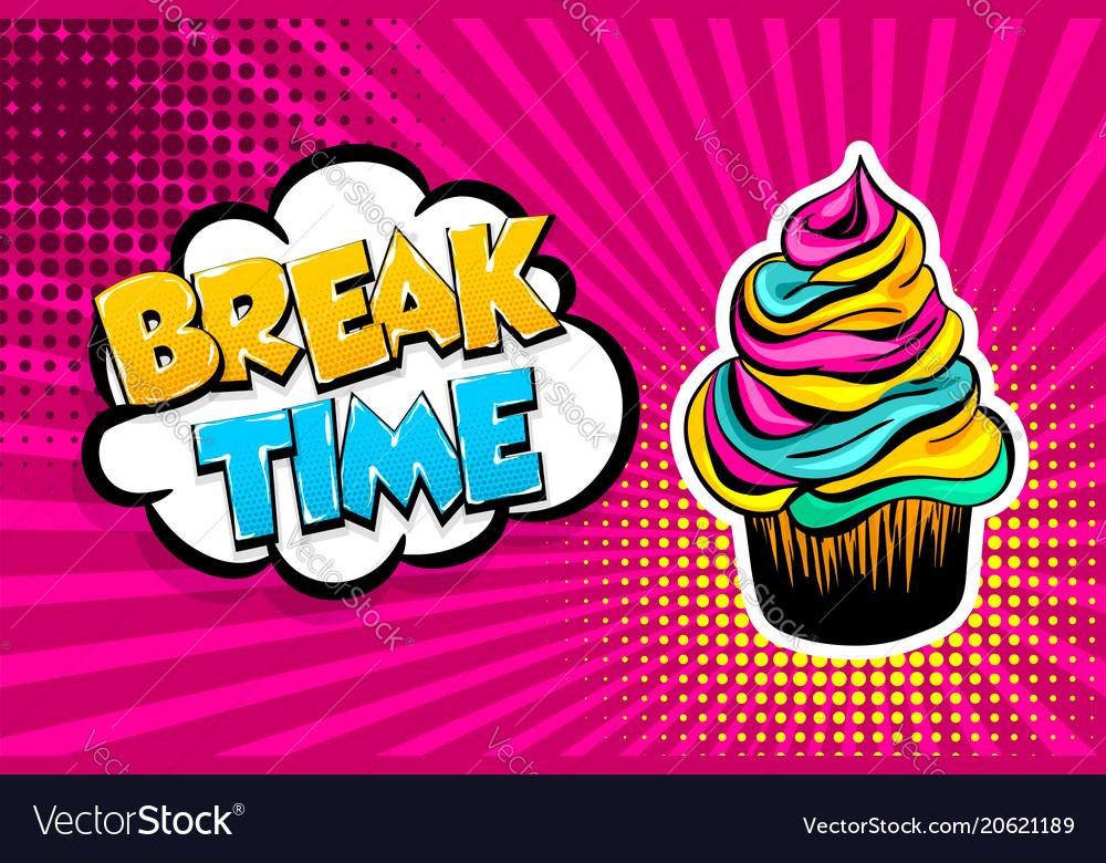 Comic text cupcake break time pop art vector image