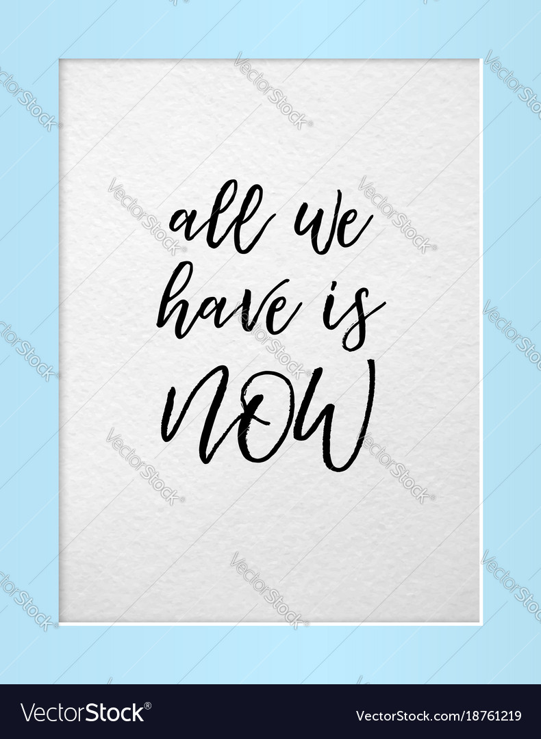 All we have is now motivational quote in frame Vector Image