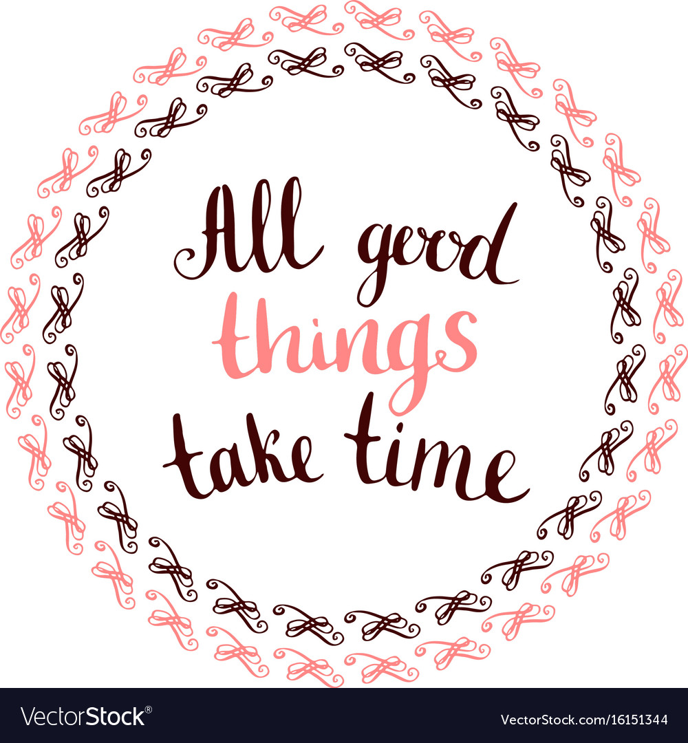 All good things take time - handwritten vector image