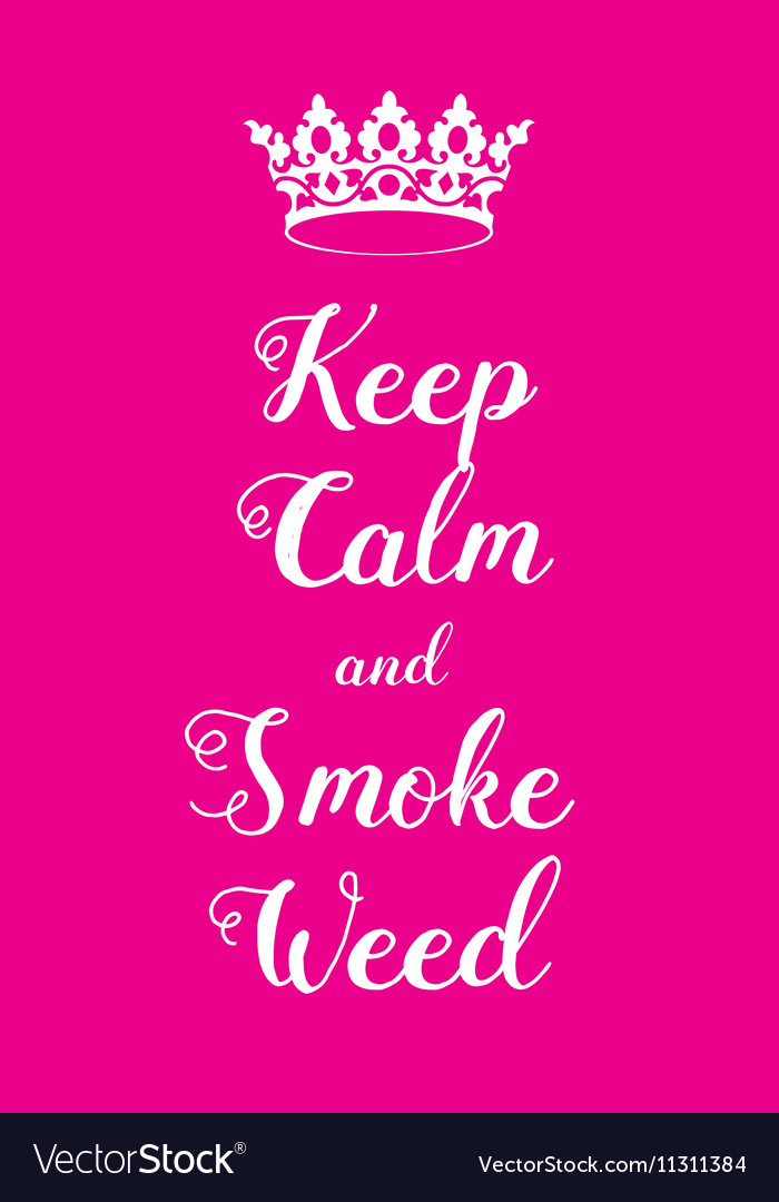Keep Calm And Smoke Weed Poster Vector Image