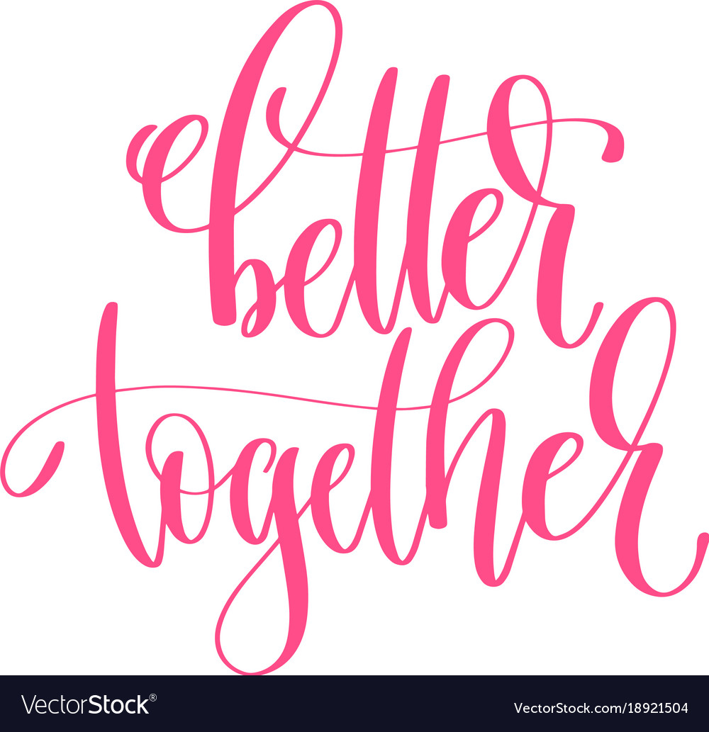 better together hand lettering calligraphy quote