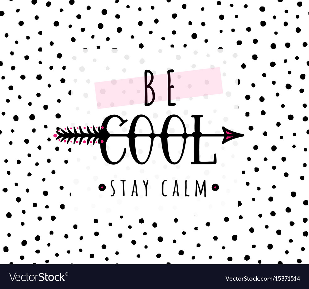 Be cool stay calm