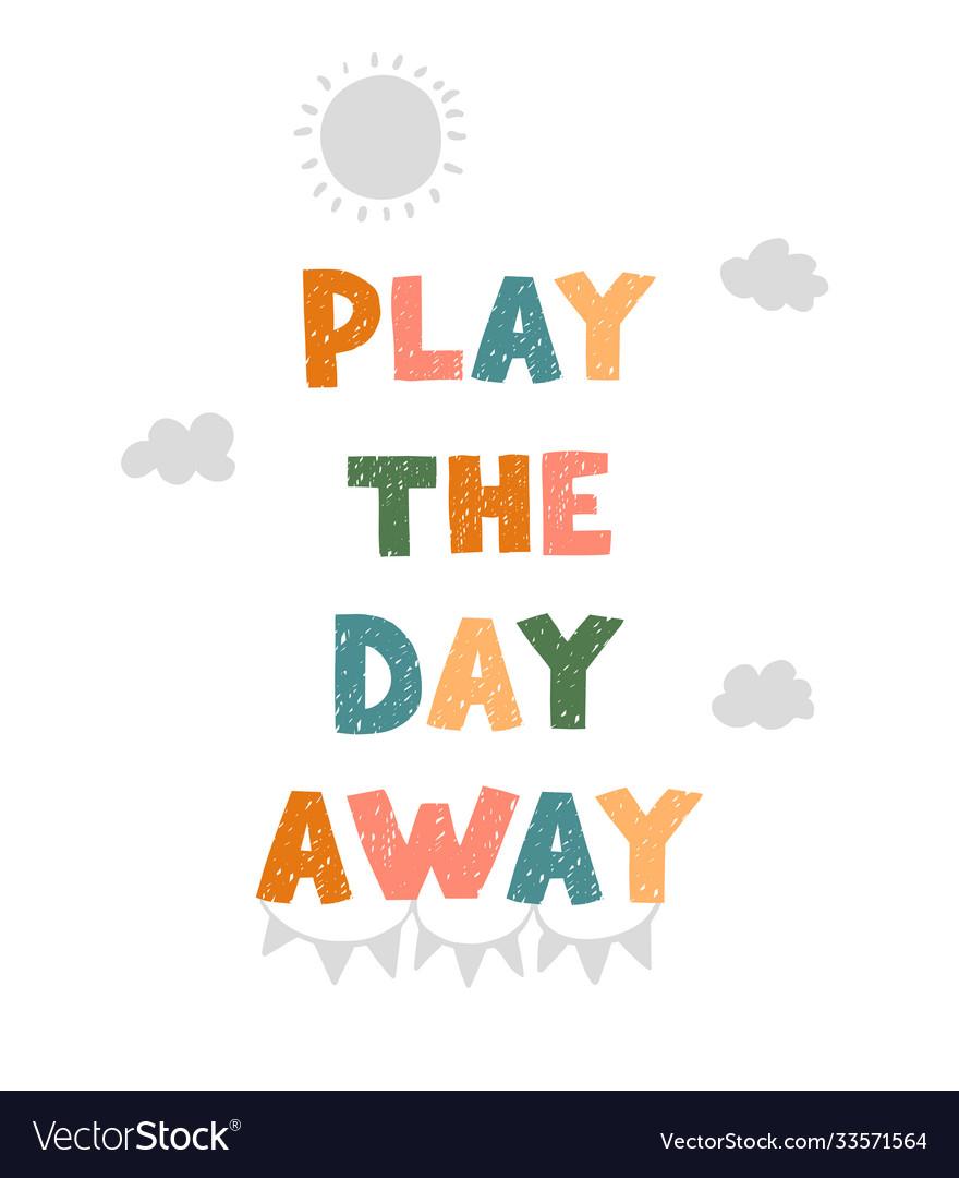 Play day away - fun hand drawn nursery poster