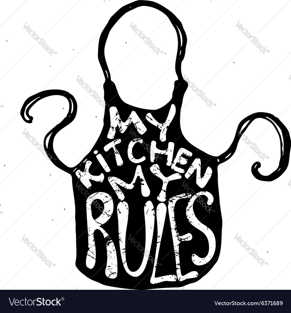 My kitchen my rules Royalty Free Vector Image - VectorStock
