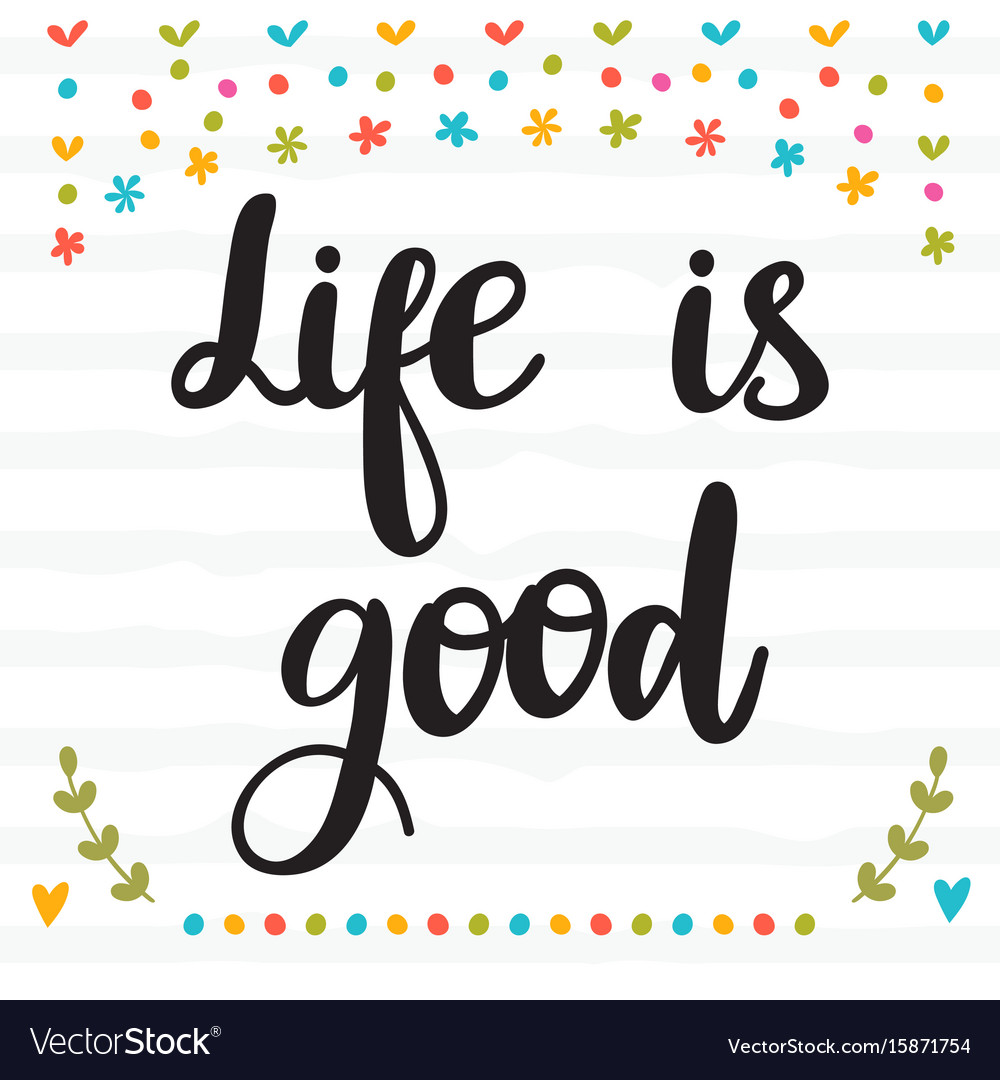 Life is good inspirational quote hand drawn
