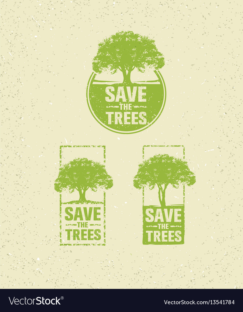 Save the trees eco green rough on
