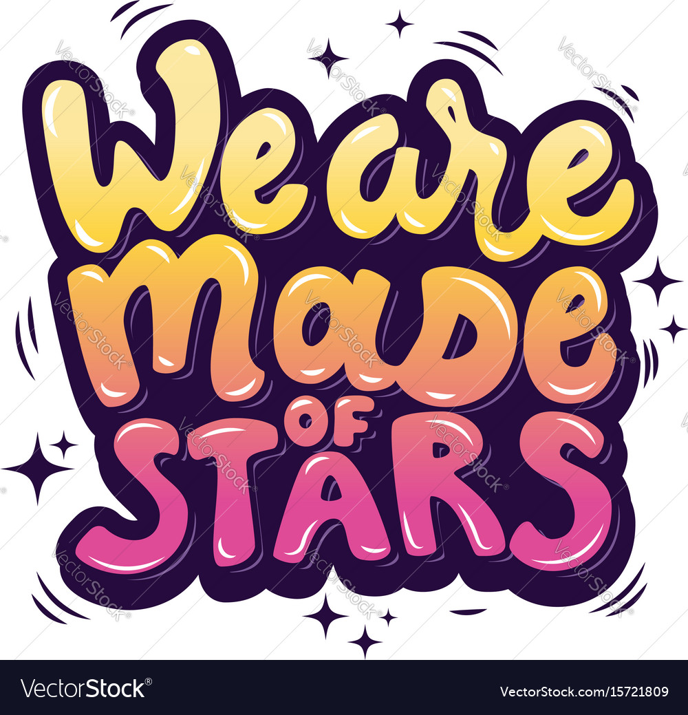 We are made of stars hand drawn lettering phrase