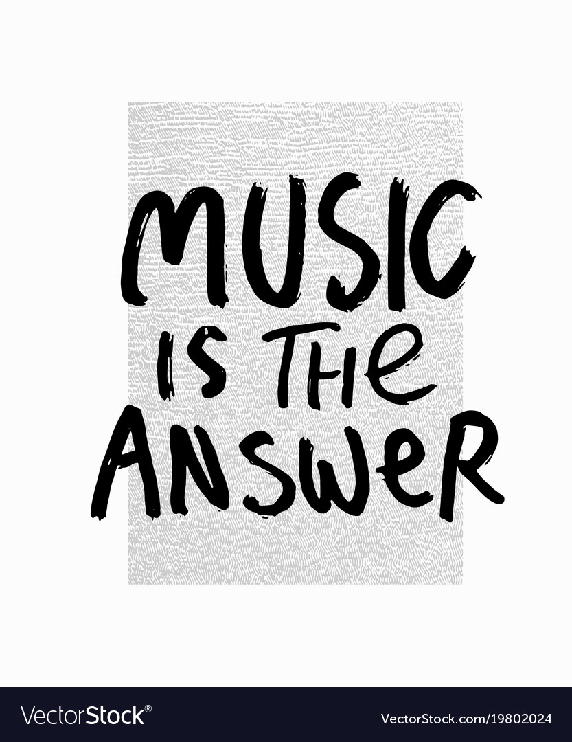 Music Is The Answer Shirt Print Quote Lettering Vector Image