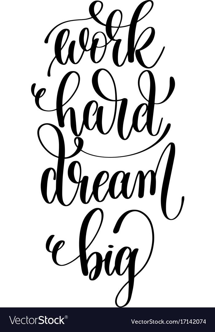 Work Hard Dream Big Black And White Hand Vector Image