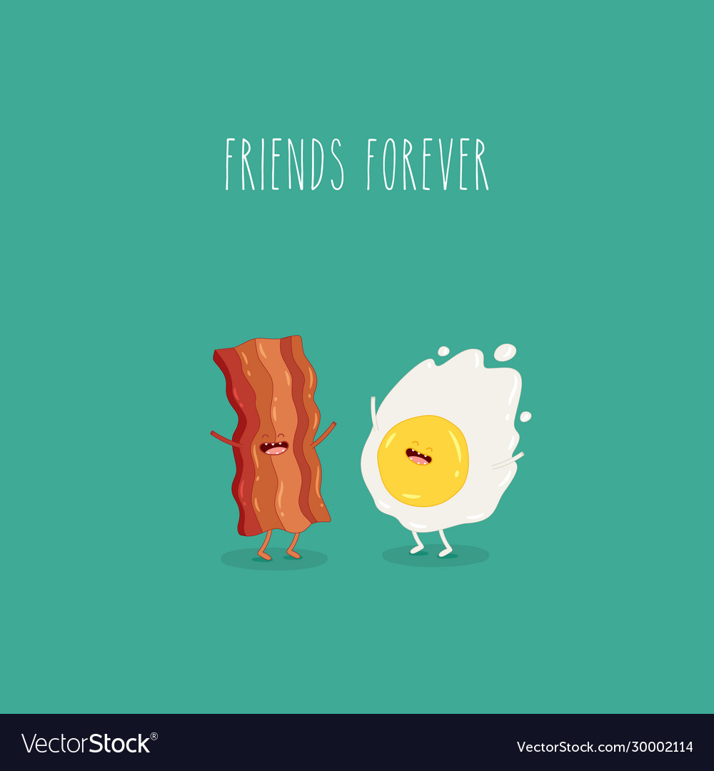 Fried eggs with bacon are forever friends
