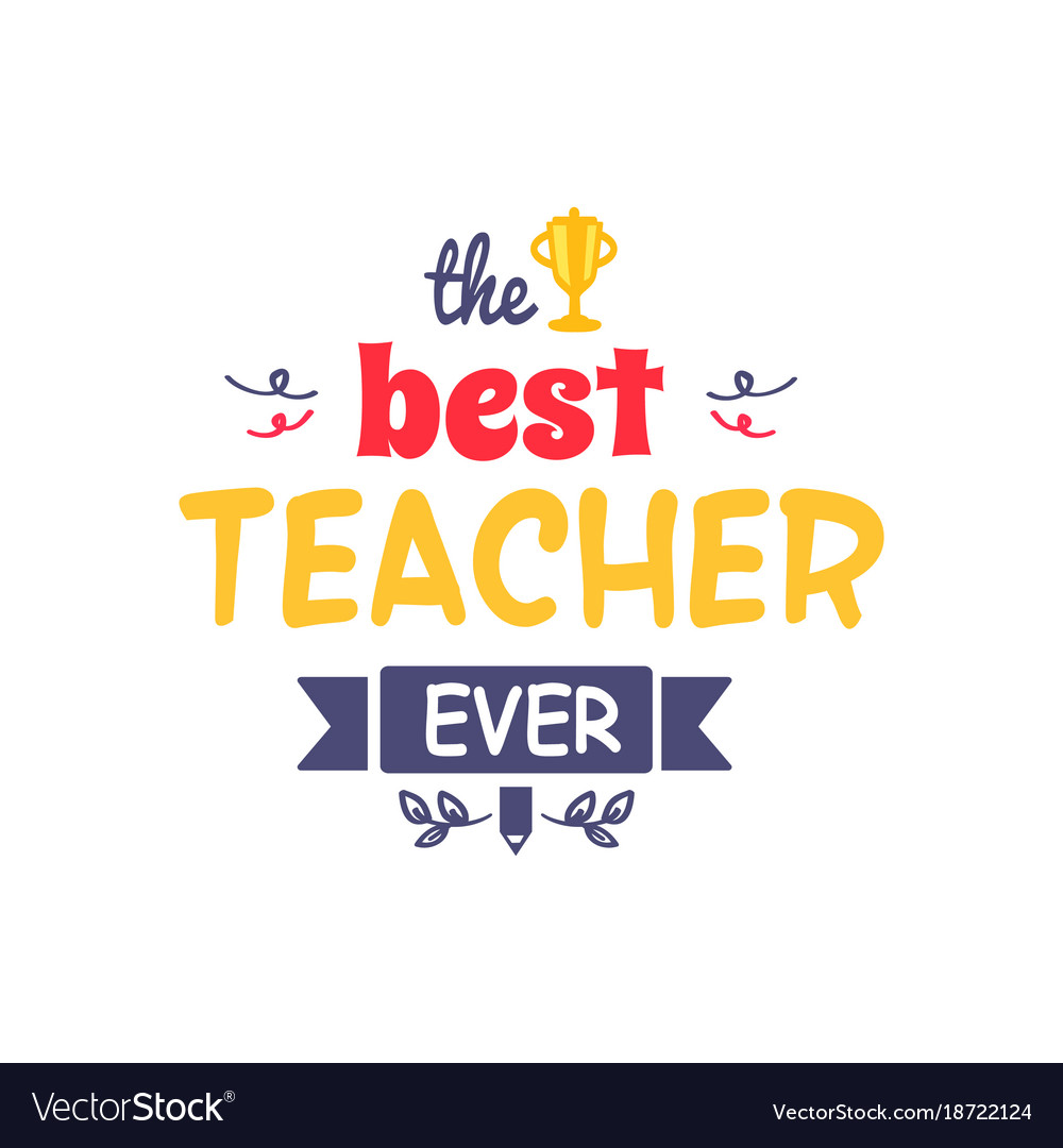 best teacher ever royalty free vector image vectorstock