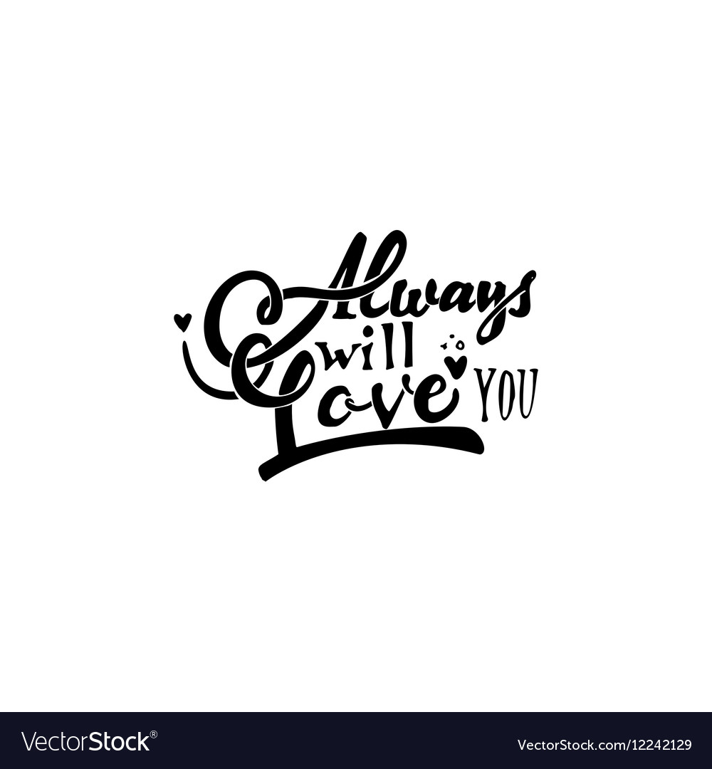 Always will love you Hand-lettering text vector image