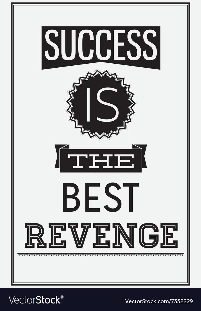 Motivational poster Success is the best Revenge