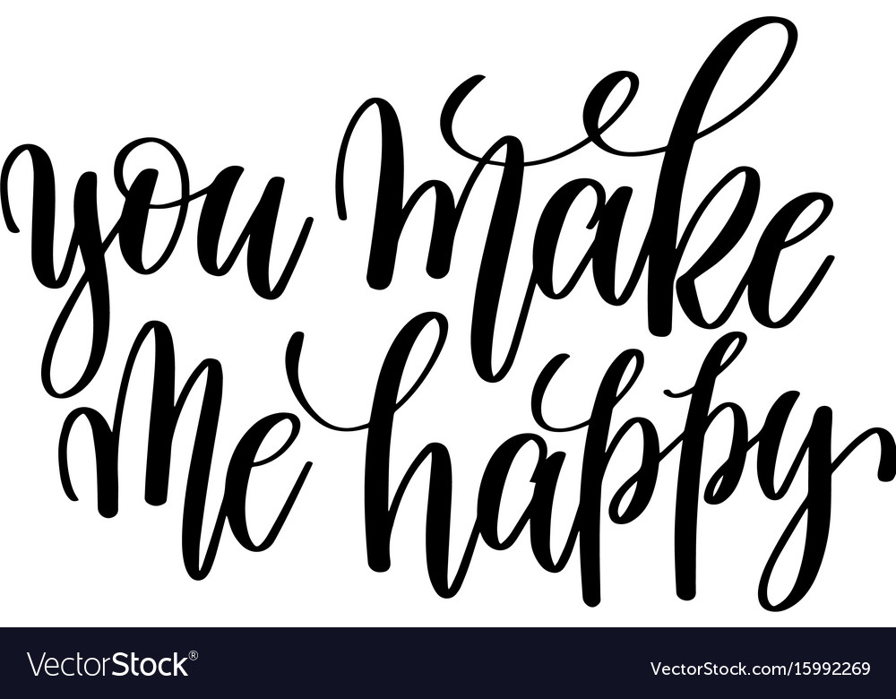 You Make Me Happy Black And White Hand Written Vector Image