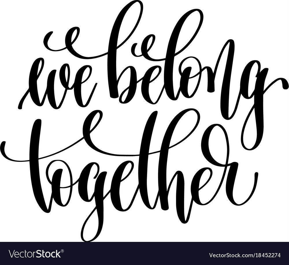 e81239f5a We belong together hand lettering inscription Vector Image