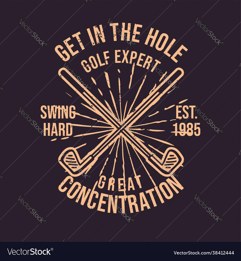 T shirt design get in hole golf expert great