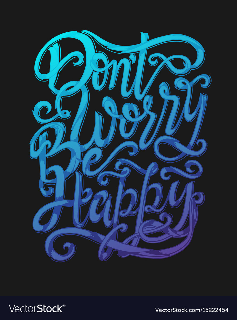 Dont Worry Be Happy Hand Lettering Quote Vector Image