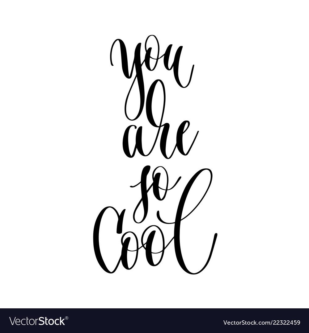 You are so cool - hand lettering inscription text