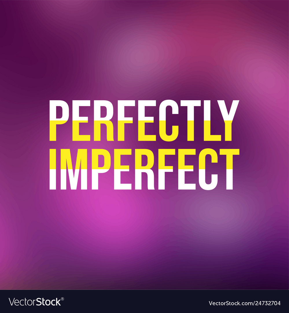 perfectly imperfect life quote modern vector image