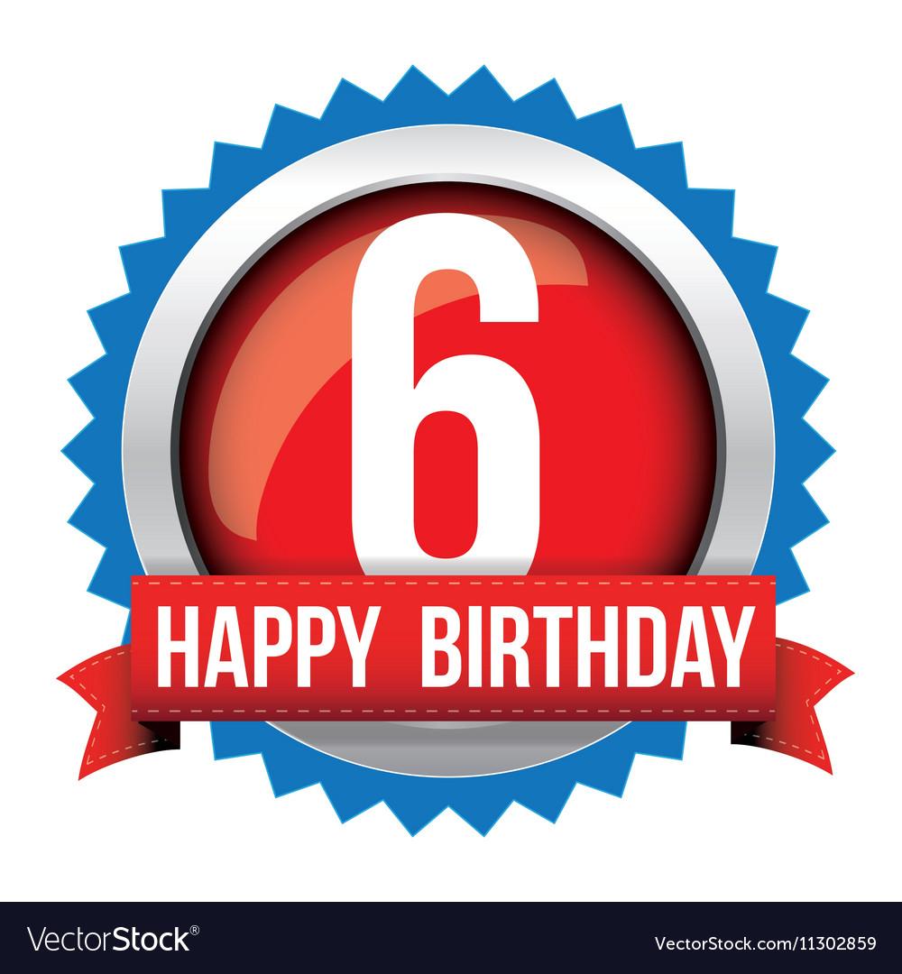 Six years happy birthday badge ribbon