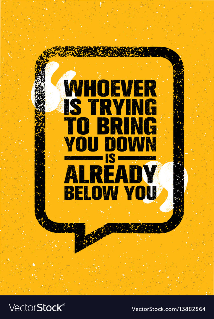 Whoever is trying to bring you down is already vector image