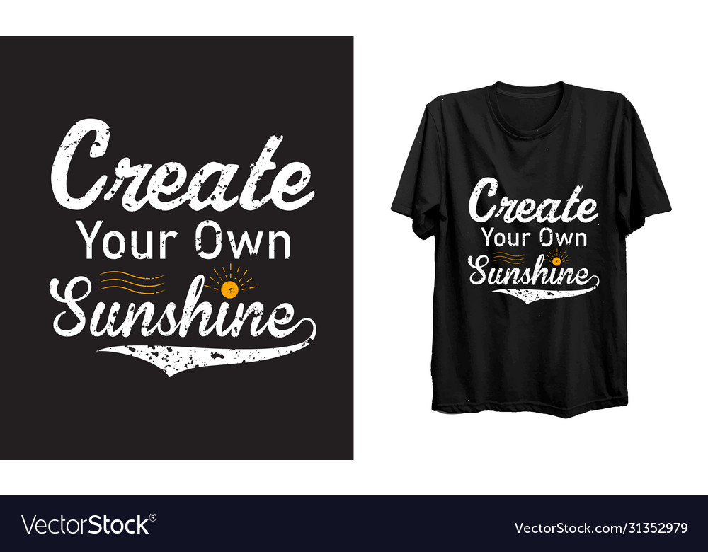 Create Your Own Sunshine T Shirt Royalty Free Vector Image,Small House Front Design Ideas