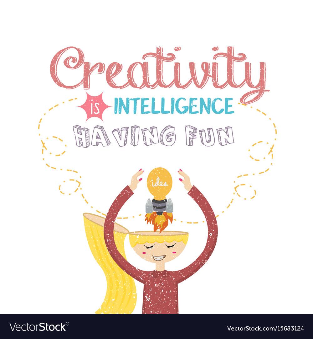 Creativity is intelligence having fun quotes on