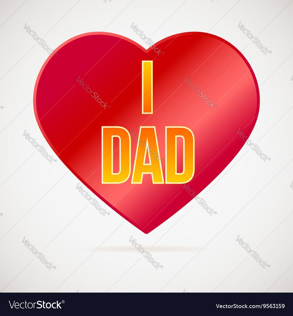 I Love Dad Greetings Card Royalty Free Vector Image