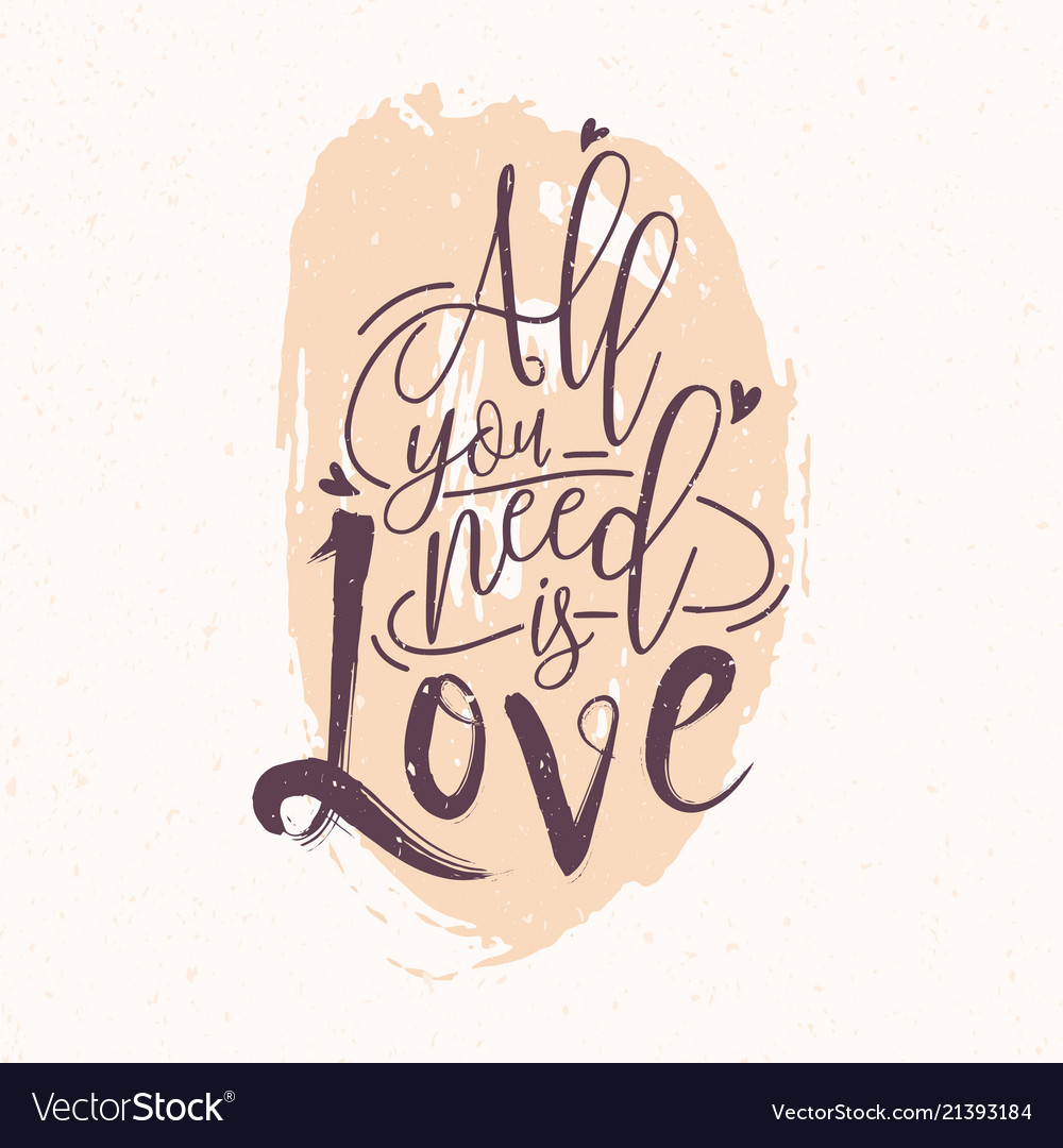 All you need is love romantic phrase or quote