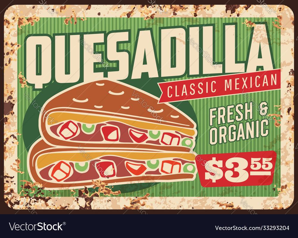 Quesadilla rusty metal sign mexican fast food