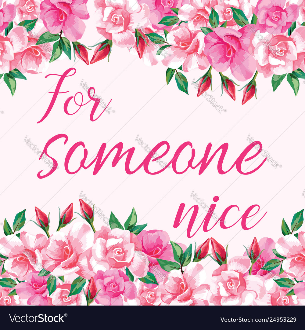 Slogan for someone nice with roses